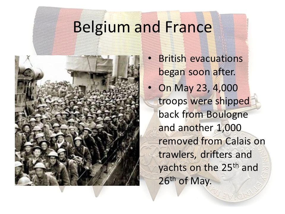 Belgium and France British evacuations began soon after.