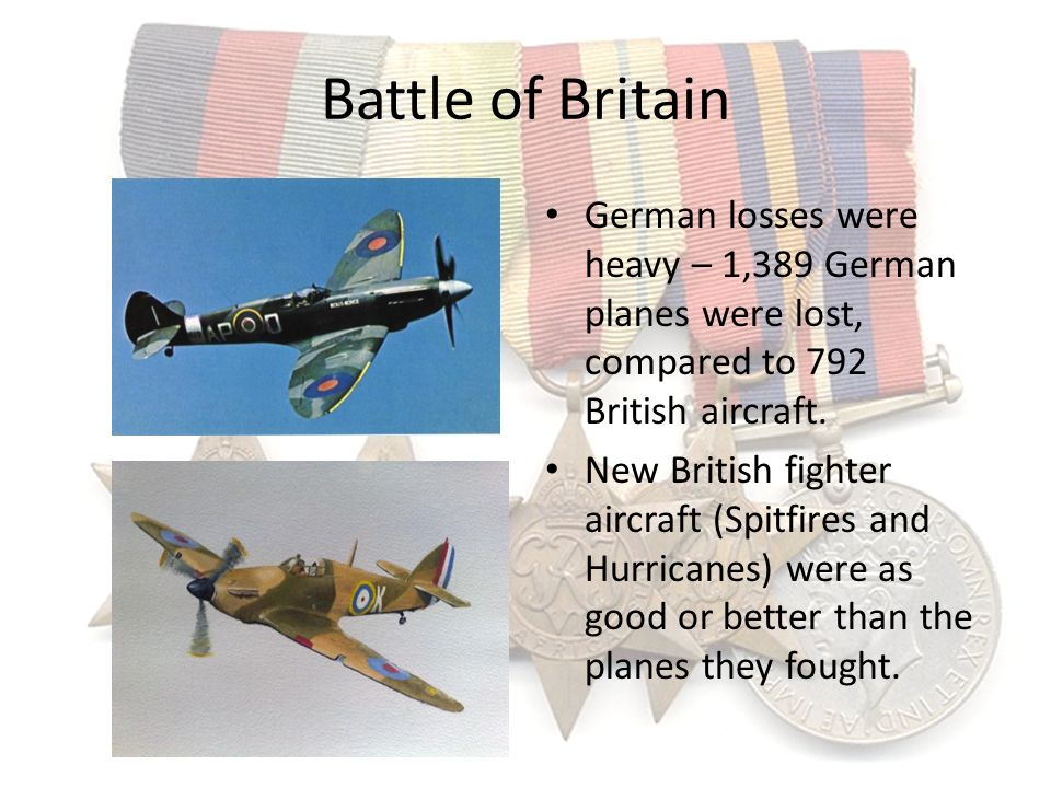 Battle of Britain German losses were heavy – 1,389 German planes were lost, compared to 792 British aircraft.