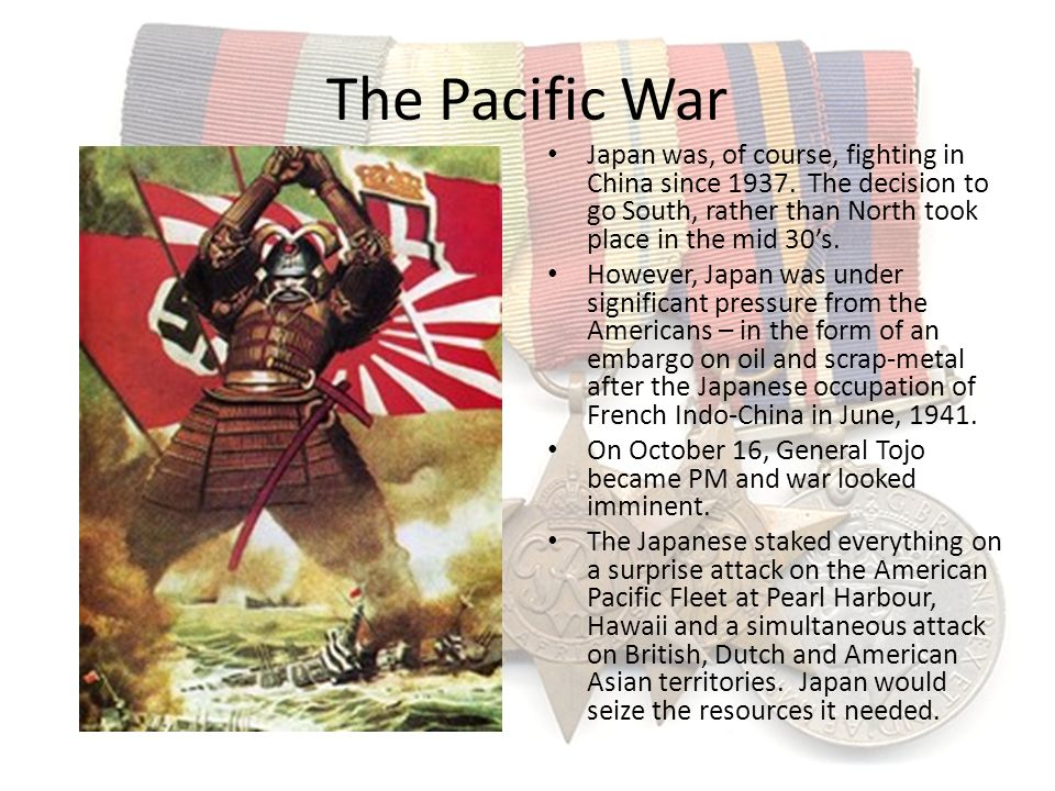 The Pacific War Japan was, of course, fighting in China since 1937. The decision to go South, rather than North took place in the mid 30's.