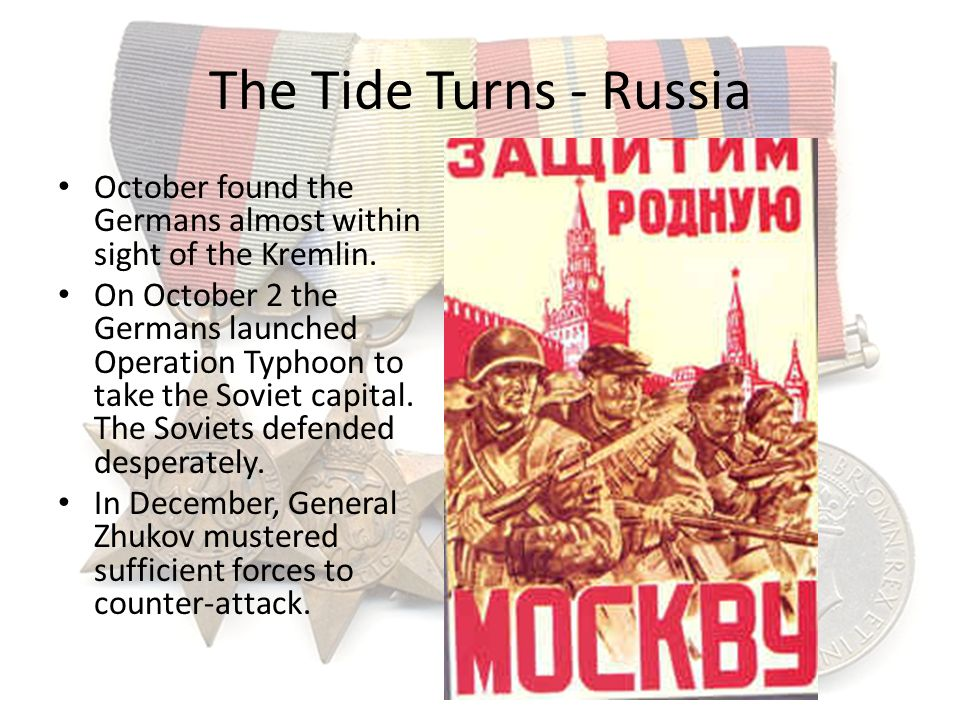 The Tide Turns - Russia October found the Germans almost within sight of the Kremlin.
