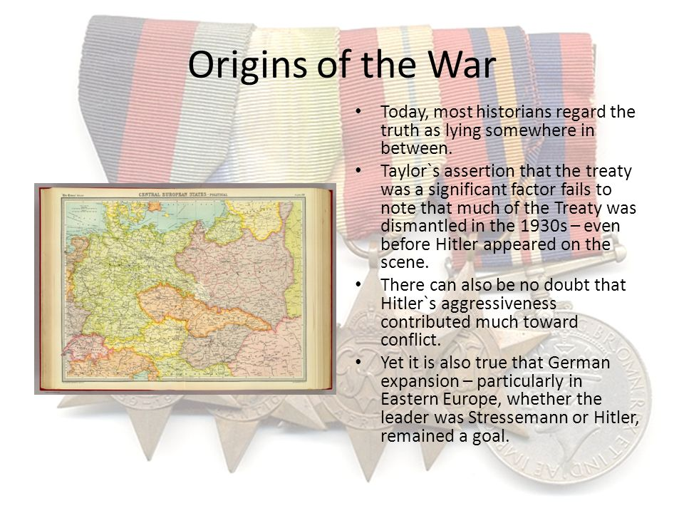 Origins of the War Today, most historians regard the truth as lying somewhere in between.