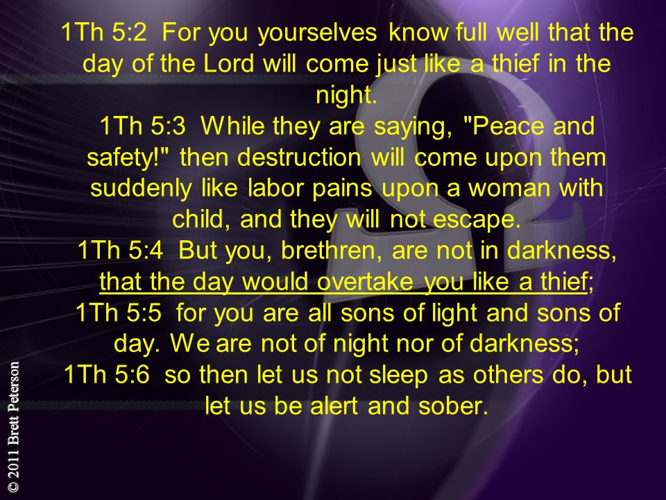 1Th 5:2 For you yourselves know full well that the day of the Lord will come just like a thief in the night.