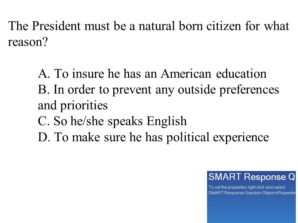 The President must be a natural born citizen for what reason. A