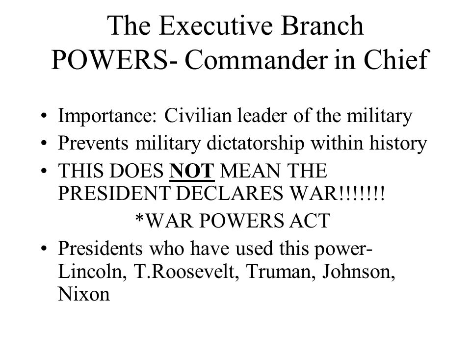 The Executive Branch POWERS- Commander in Chief