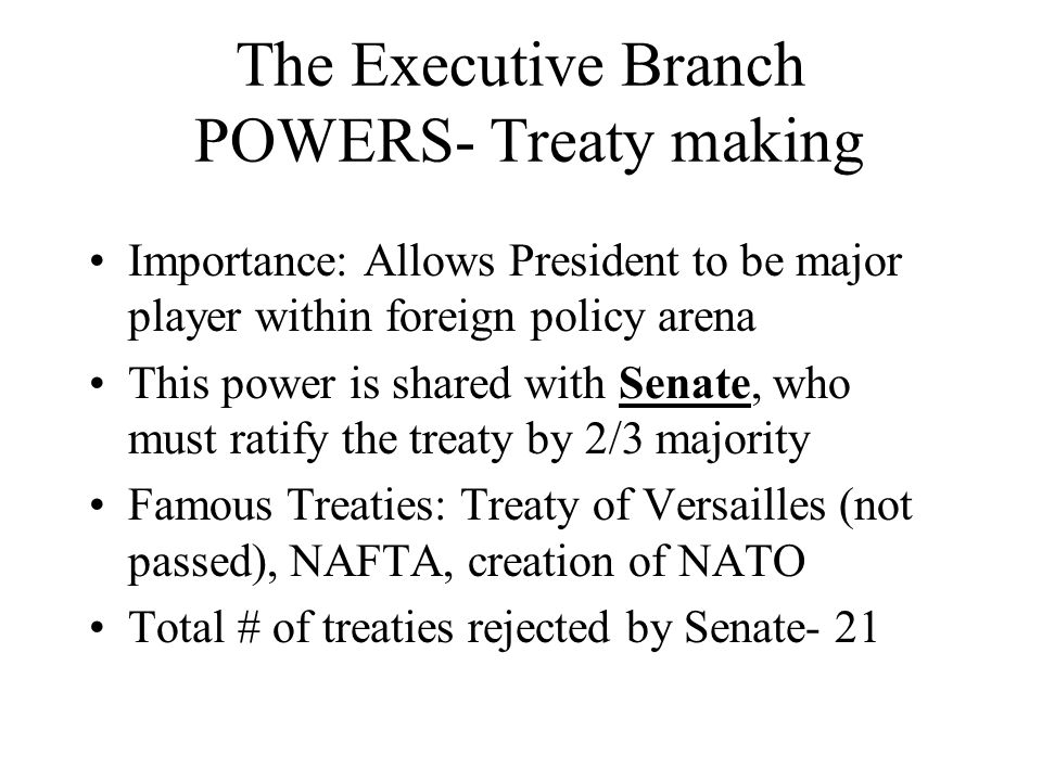 The Executive Branch POWERS- Treaty making