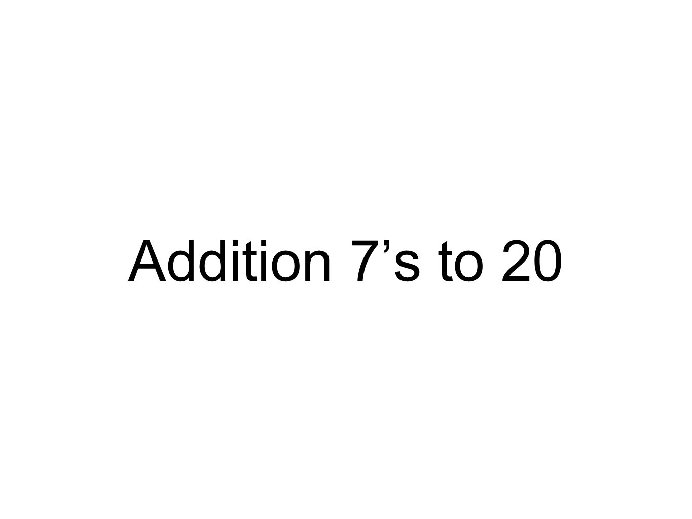 Addition 7's to 20