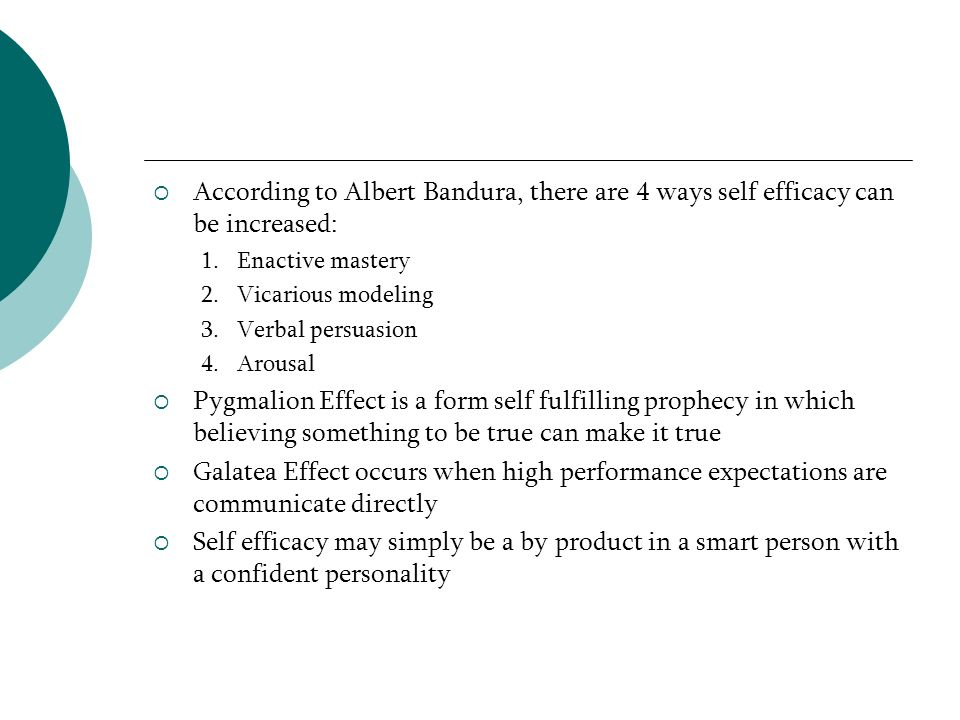 According to Albert Bandura, there are 4 ways self efficacy can be increased: