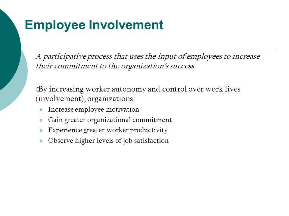 Employee Involvement A participative process that uses the input of employees to increase their commitment to the organization's success.