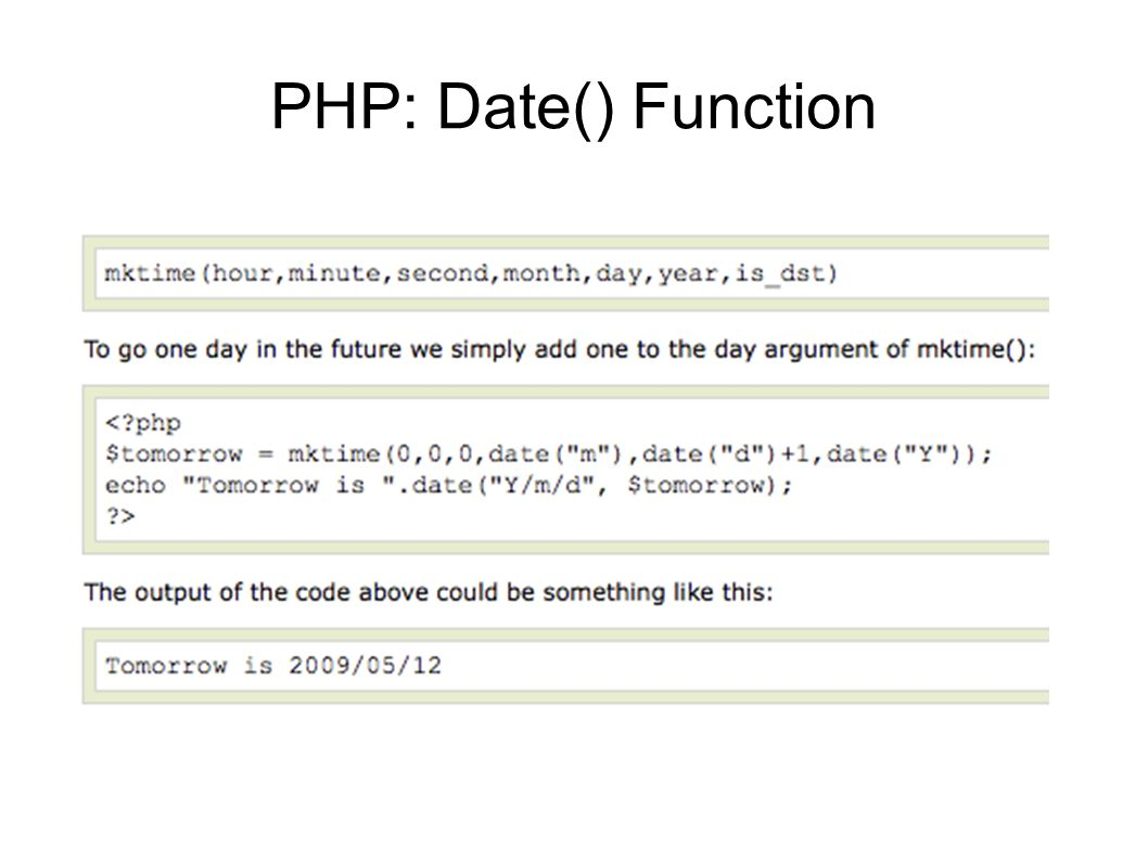 PHP: Date() Function The PHP date() function formats a