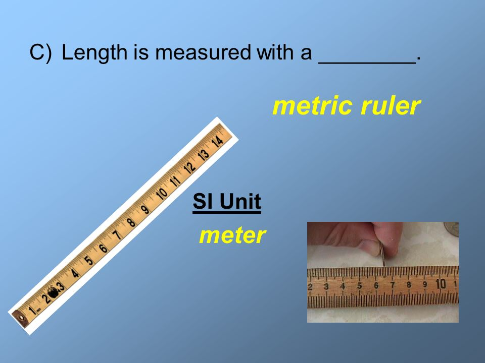Length is measured with a ________.