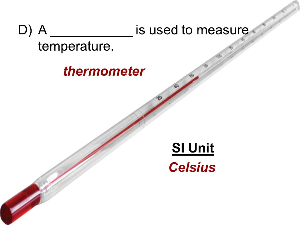 A ___________ is used to measure temperature.