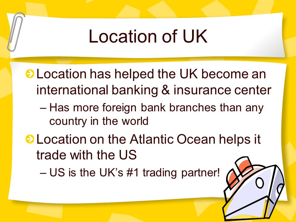 Location of UK Location has helped the UK become an international banking & insurance center.
