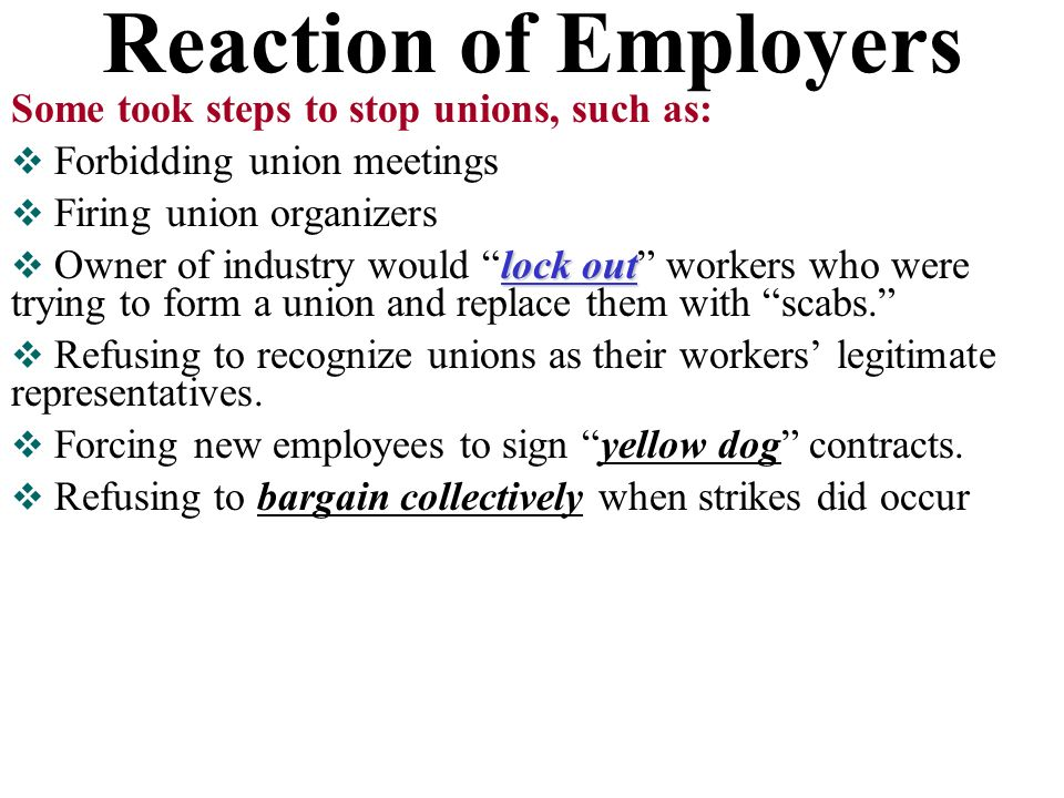 Reaction of Employers Some took steps to stop unions, such as: