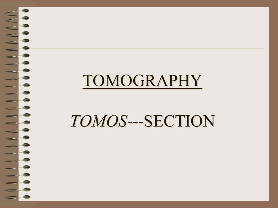 TOMOGRAPHY TOMOS---SECTION