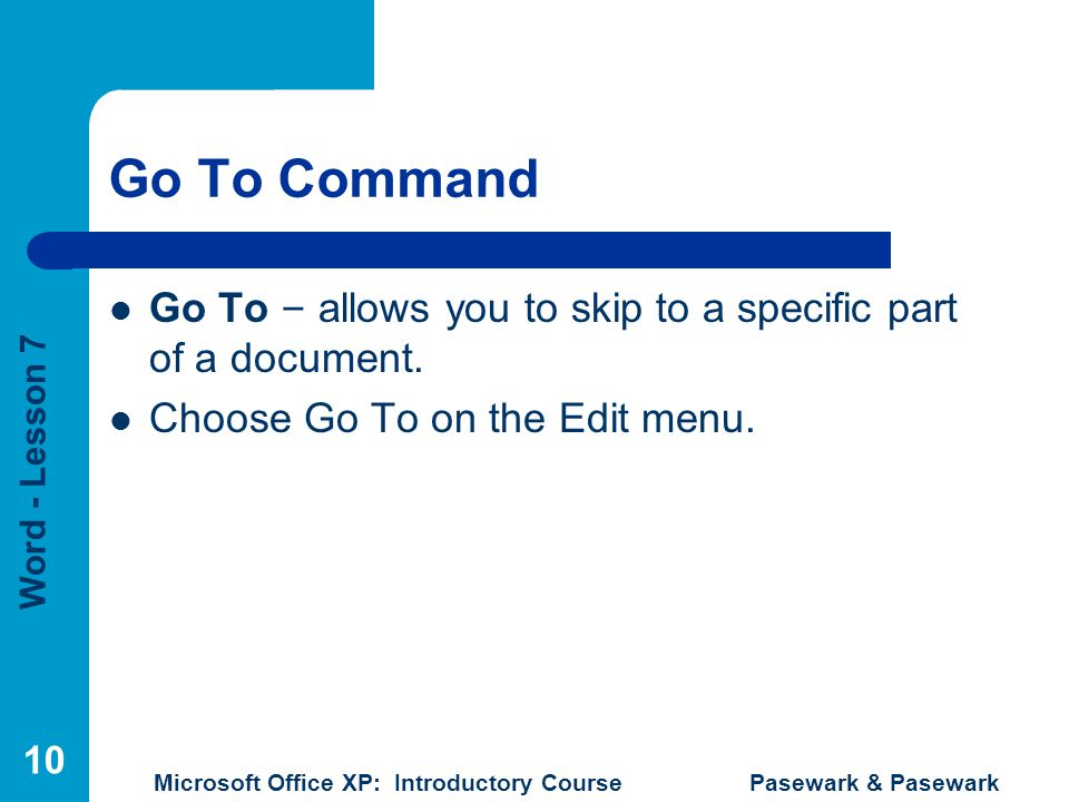 Go To Command Go To – allows you to skip to a specific part of a document.