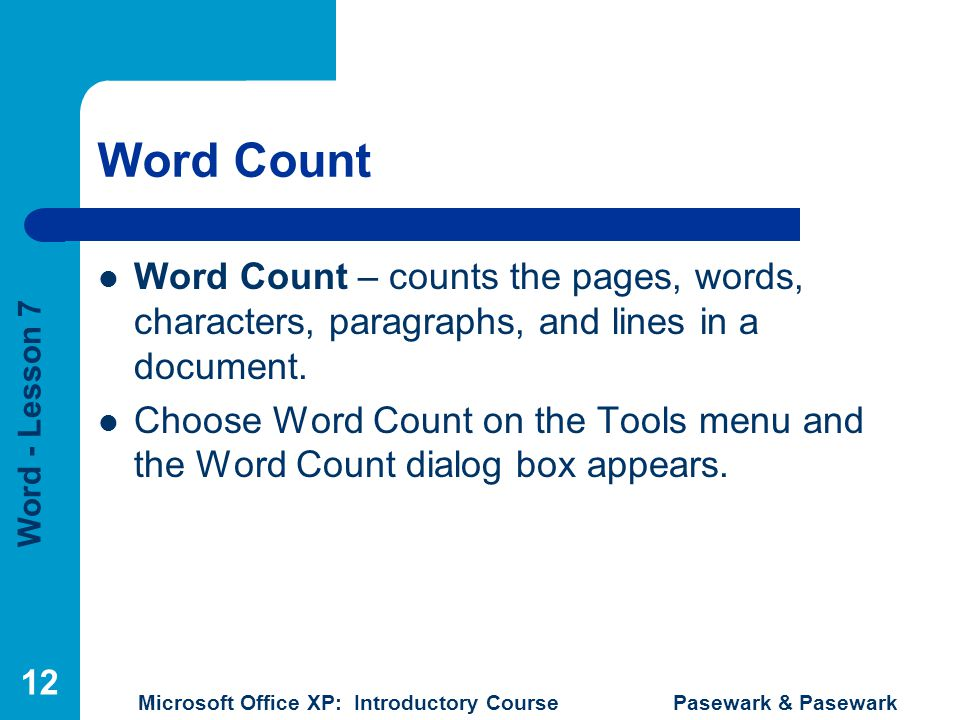 Word Count Word Count – counts the pages, words, characters, paragraphs, and lines in a document.