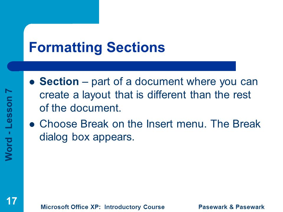 Formatting Sections Section – part of a document where you can create a layout that is different than the rest of the document.