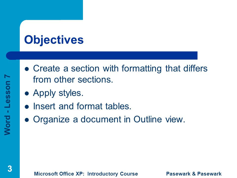 Objectives Create a section with formatting that differs from other sections. Apply styles. Insert and format tables.