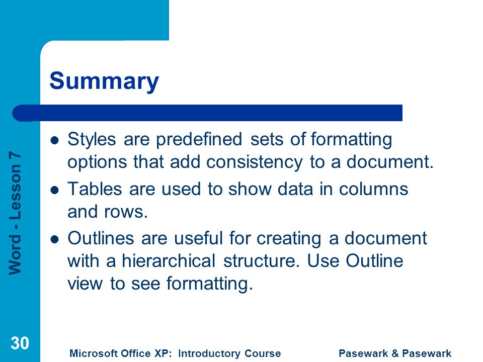 Summary Styles are predefined sets of formatting options that add consistency to a document. Tables are used to show data in columns and rows.