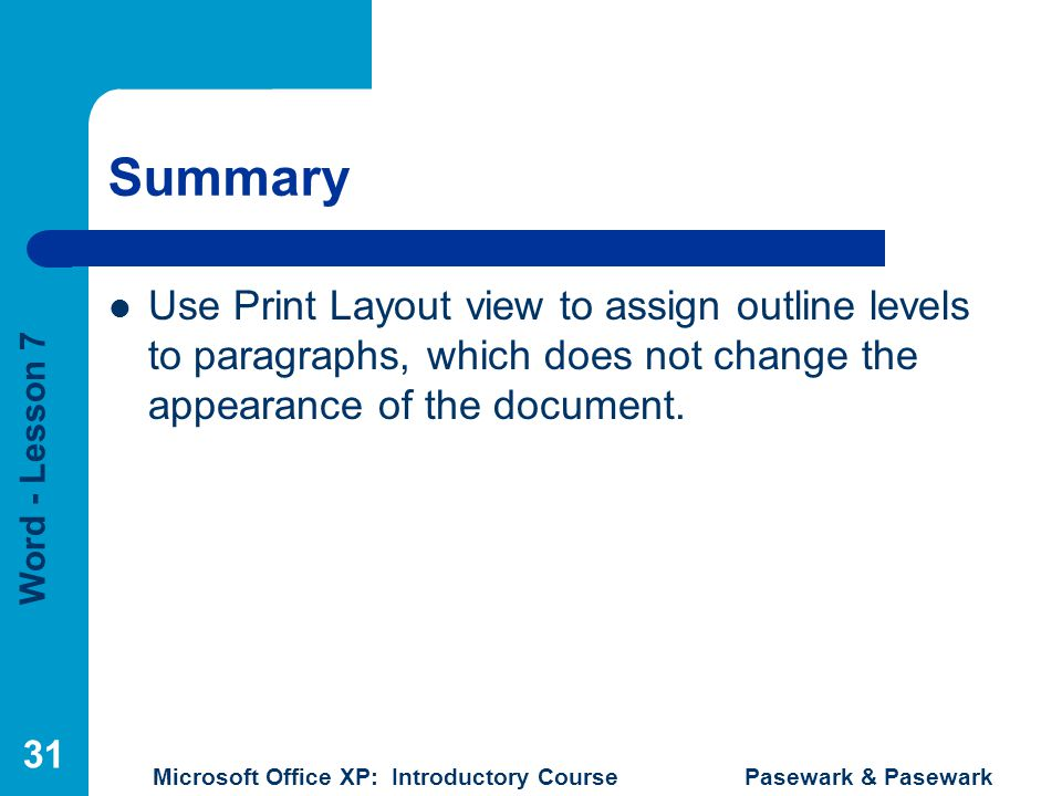 Summary Use Print Layout view to assign outline levels to paragraphs, which does not change the appearance of the document.