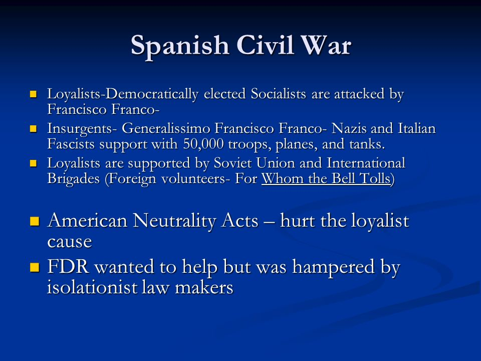Spanish Civil War American Neutrality Acts – hurt the loyalist cause