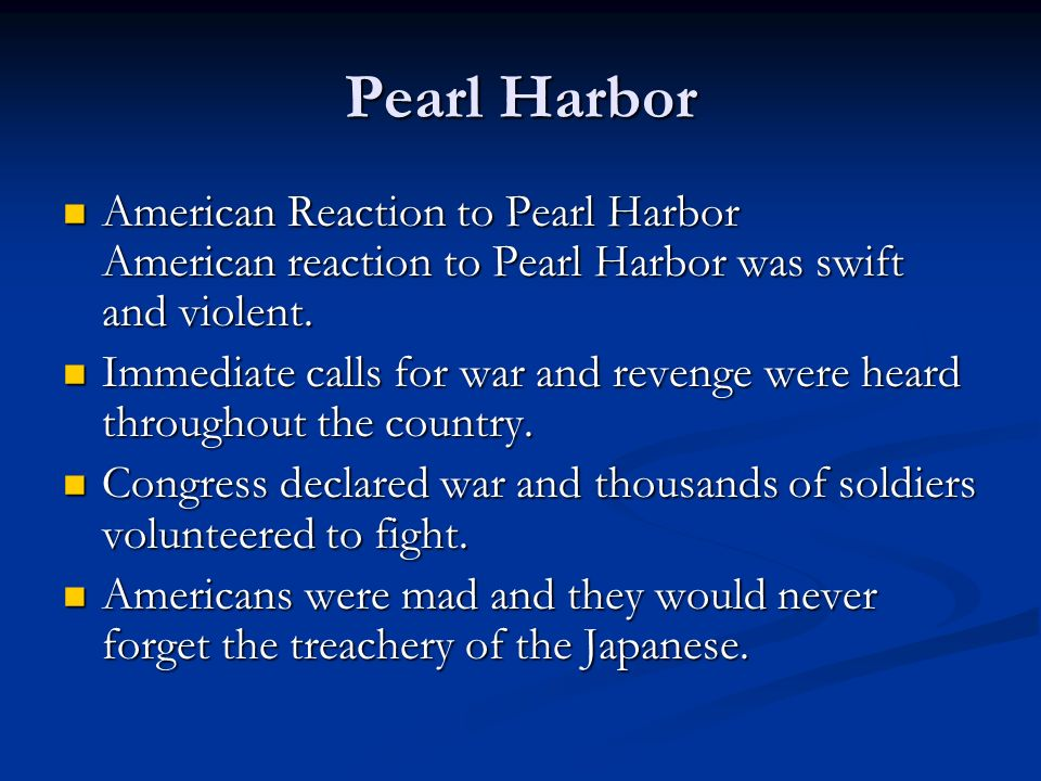 Pearl Harbor American Reaction to Pearl Harbor American reaction to Pearl Harbor was swift and violent.