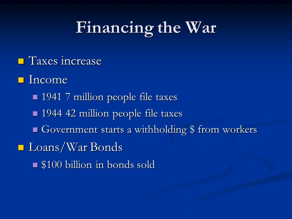 Financing the War Taxes increase Income Loans/War Bonds
