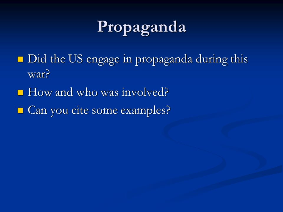 Propaganda Did the US engage in propaganda during this war