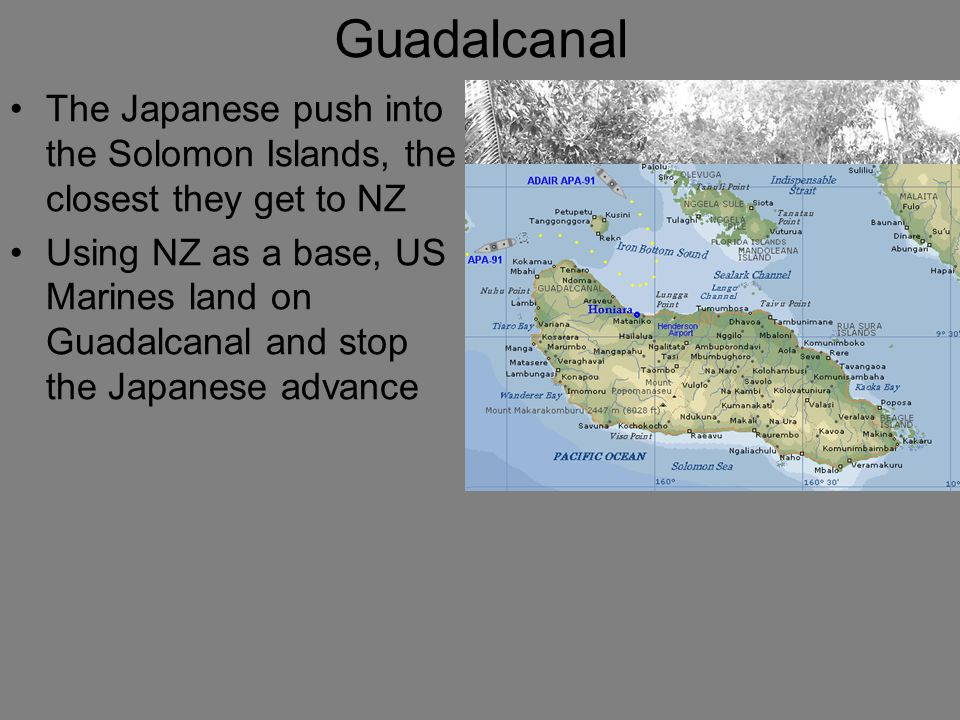Guadalcanal The Japanese push into the Solomon Islands, the closest they get to NZ.