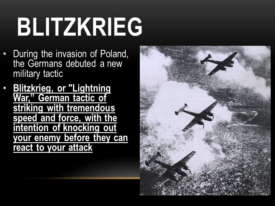 Blitzkrieg During the invasion of Poland, the Germans debuted a new military tactic.