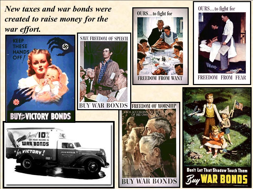 New taxes and war bonds were created to raise money for the war effort.