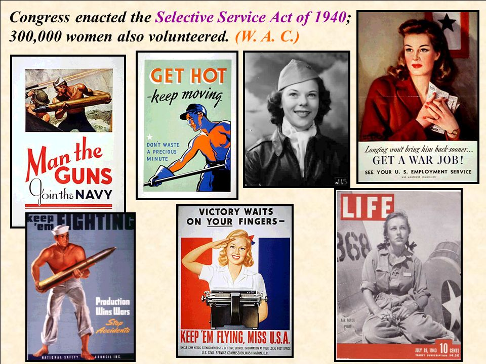 Congress enacted the Selective Service Act of 1940; 300,000 women also volunteered. (W. A. C.)