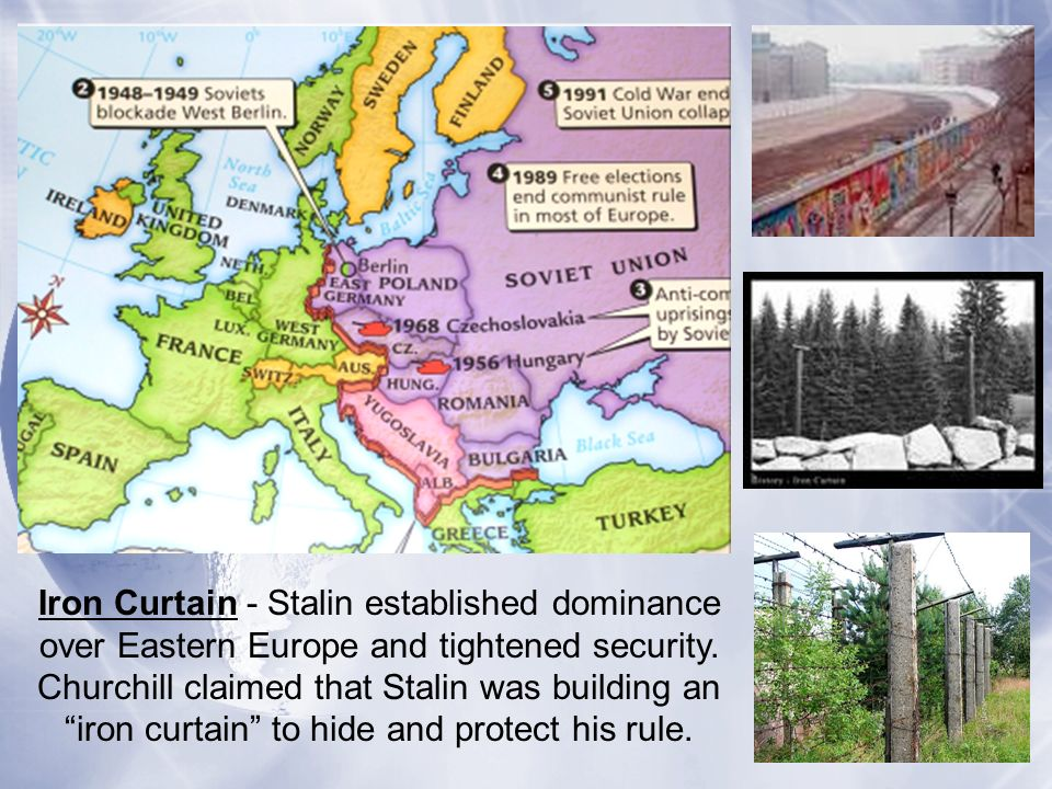 Iron Curtain - Stalin established dominance over Eastern Europe and tightened security.