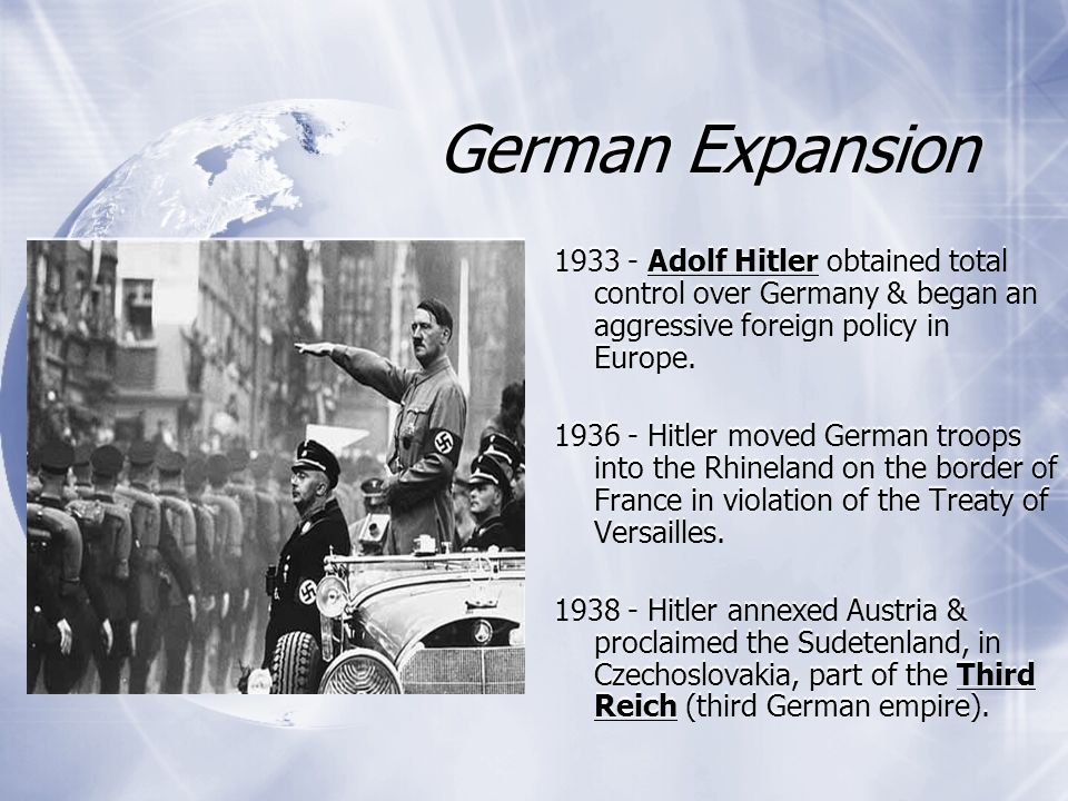 German Expansion Adolf Hitler obtained total control over Germany & began an aggressive foreign policy in Europe.
