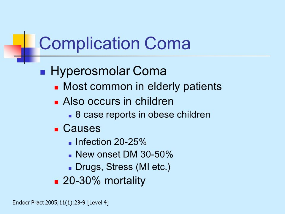 Complication Coma Hyperosmolar Coma Most common in elderly patients