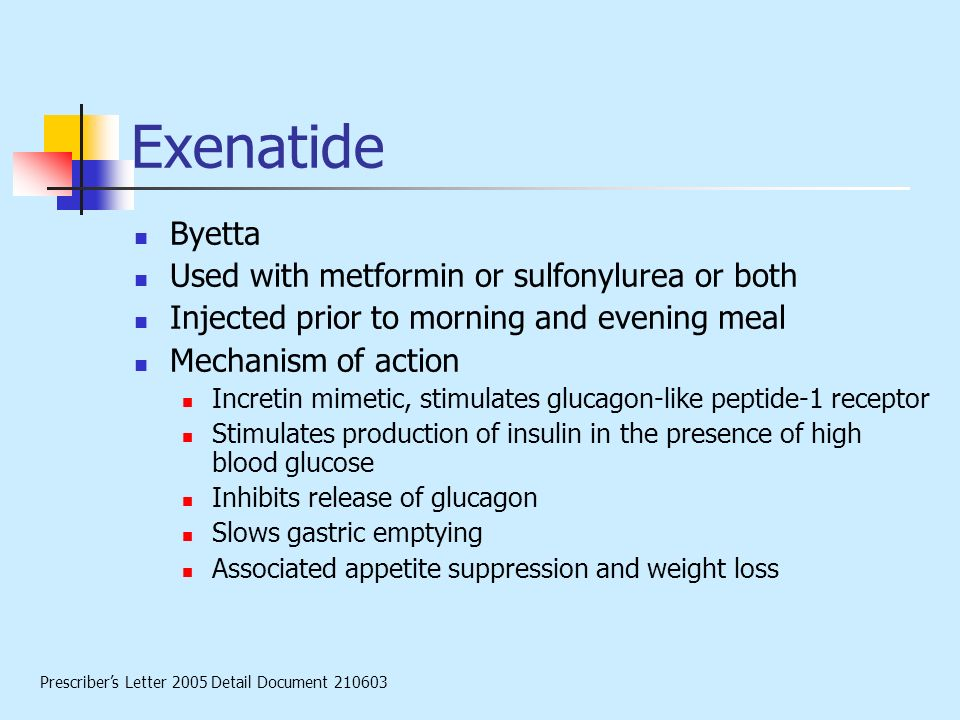 Exenatide Byetta Used with metformin or sulfonylurea or both