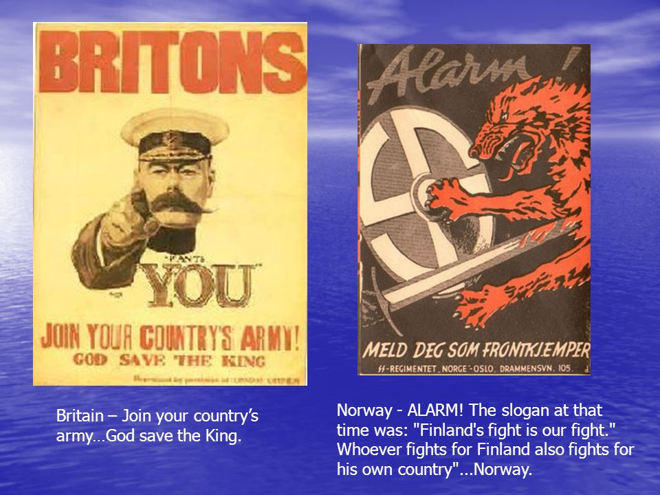 Norway - ALARM! The slogan at that time was: Finland s fight is our fight. Whoever fights for Finland also fights for his own country ...Norway.