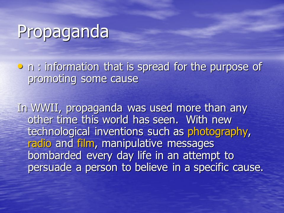 Propaganda n : information that is spread for the purpose of promoting some cause.