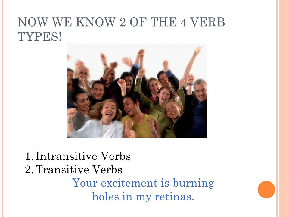 NOW WE KNOW 2 OF THE 4 VERB TYPES!