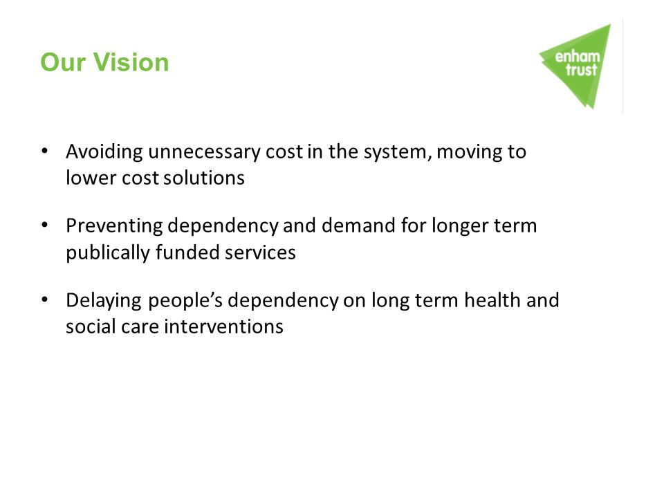 Our Vision Avoiding unnecessary cost in the system, moving to lower cost solutions.