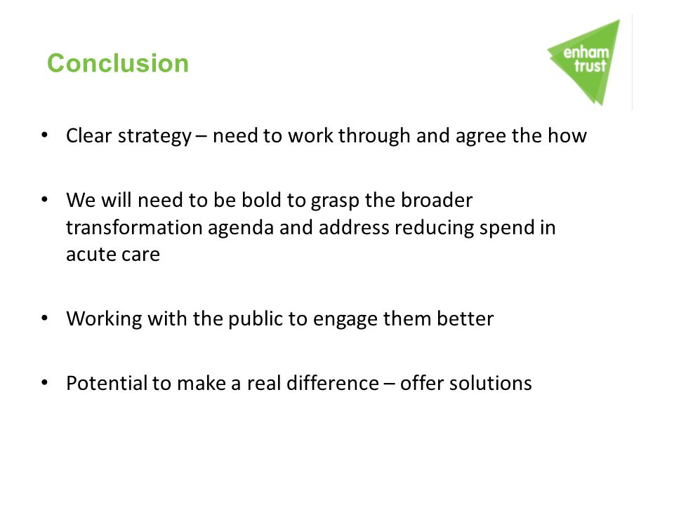 Conclusion Clear strategy – need to work through and agree the how