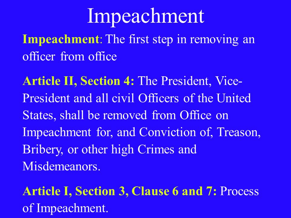 Impeachment Impeachment: The first step in removing an officer from office.