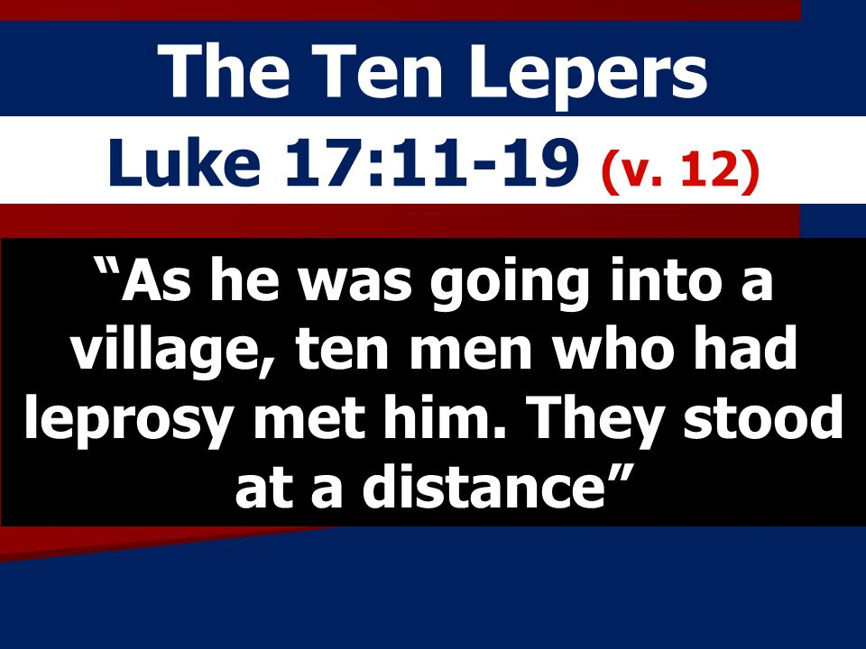 The Ten Lepers Luke 17:11-19 (v. 12)