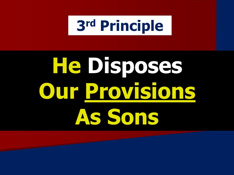 He Disposes Our Provisions As Sons