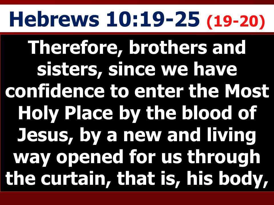 Hebrews 10:19-25 (19-20)