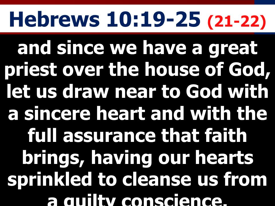 Hebrews 10:19-25 (21-22)