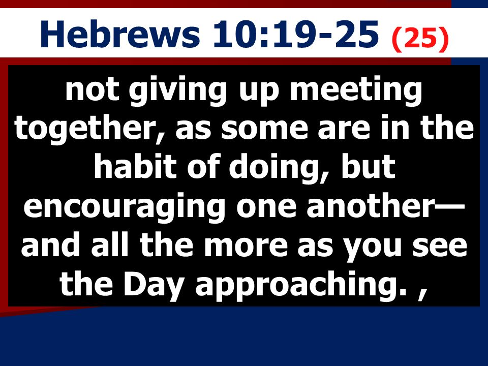 Hebrews 10:19-25 (25)