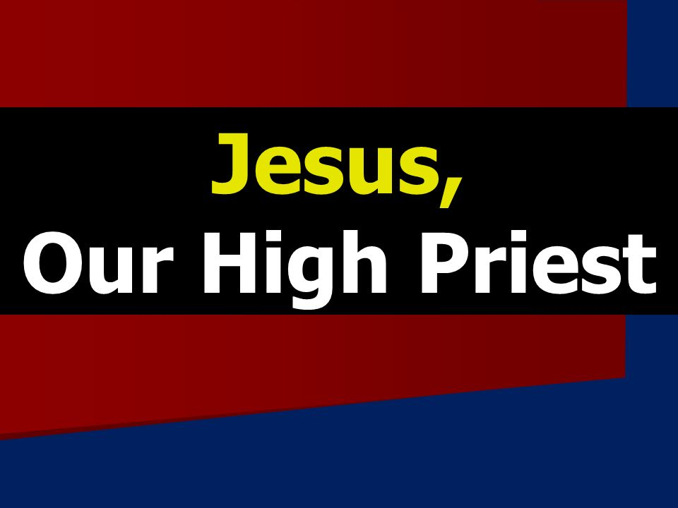 Jesus, Our High Priest