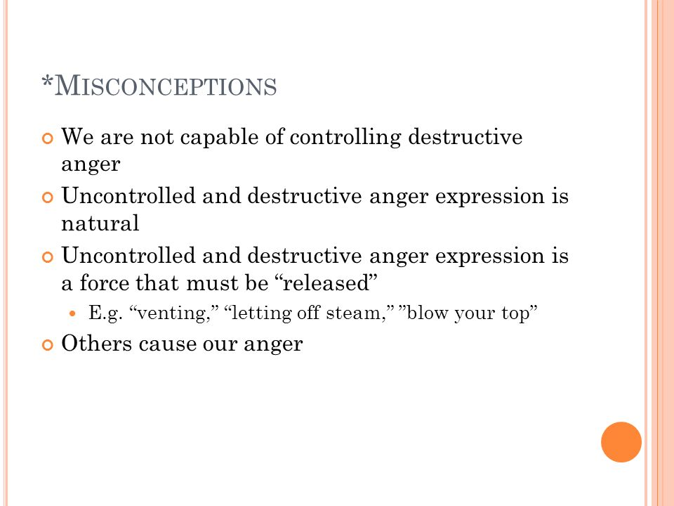 *Misconceptions We are not capable of controlling destructive anger