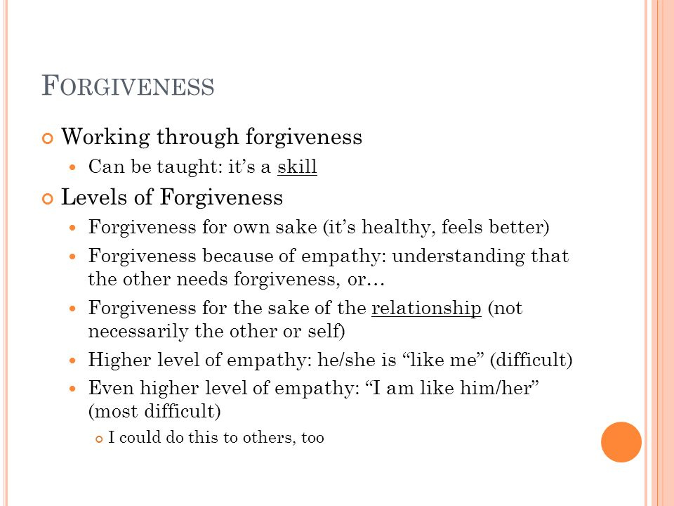 Forgiveness Working through forgiveness Levels of Forgiveness